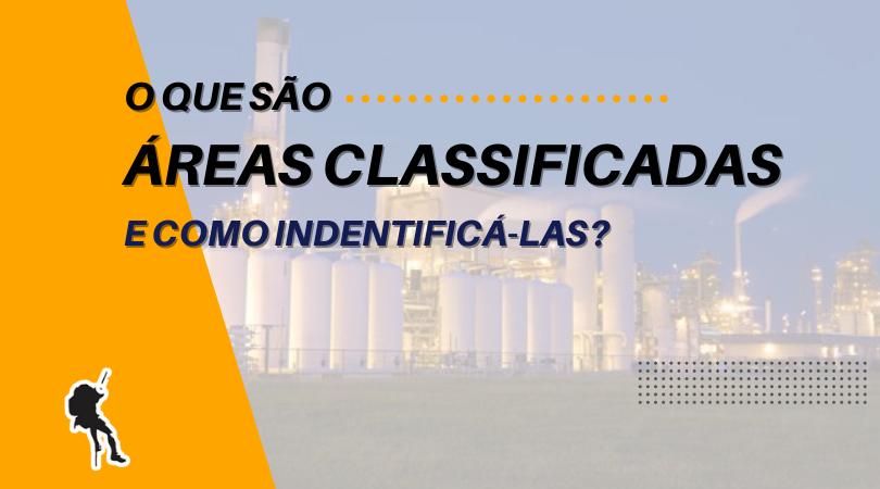 Áreas Classificadas: o que são e como identificá-las?