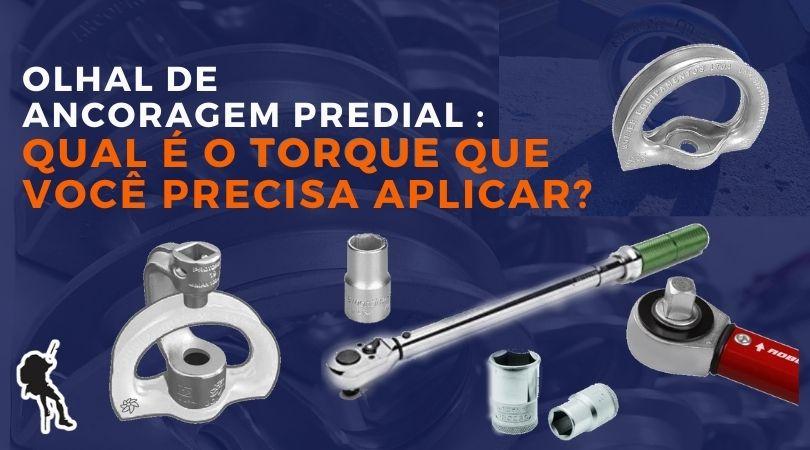 Olhal de Ancoragem Predial: qual é torque que você precisa aplicar